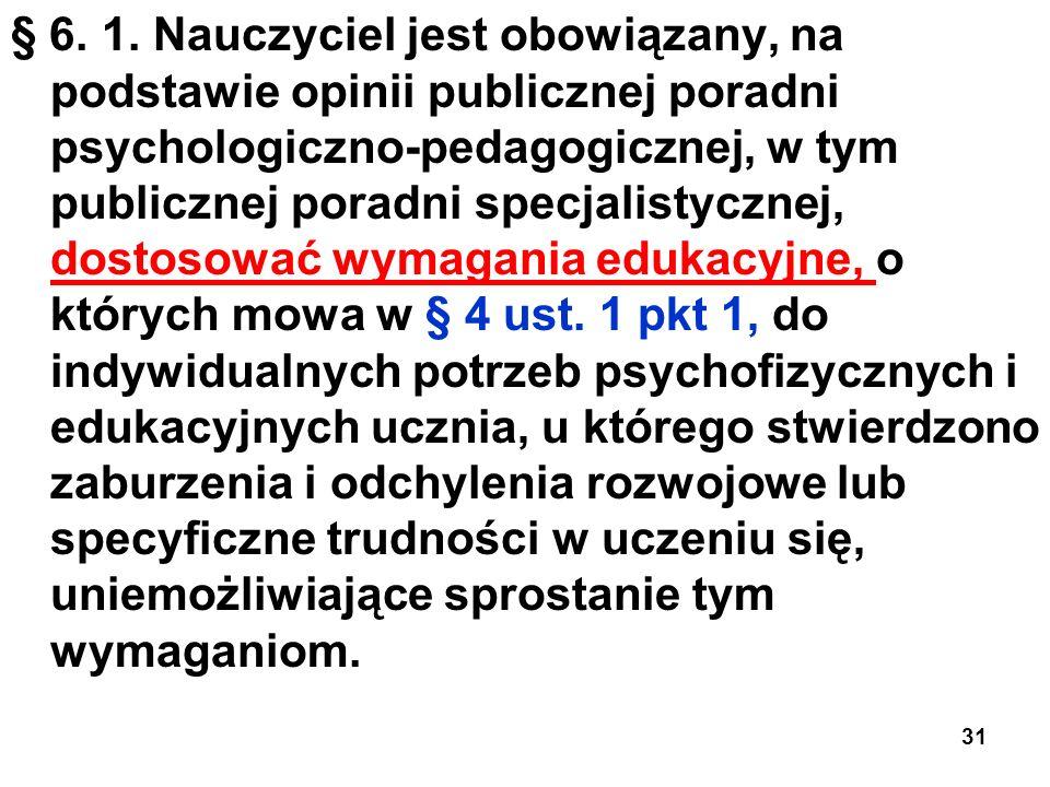 § 6. 1. Nauczyciel jest obowiązany, na podstawie opinii publicznej poradni psychologiczno-pedagogicznej, w tym publicznej poradni specjalistycznej, do