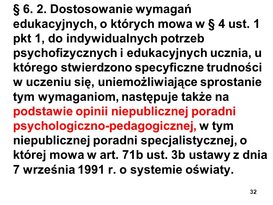§ 6. 2. Dostosowanie wymagań edukacyjnych, o których mowa w § 4 ust. 1 pkt 1, do indywidualnych potrzeb psychofizycznych i edukacyjnych ucznia, u któr