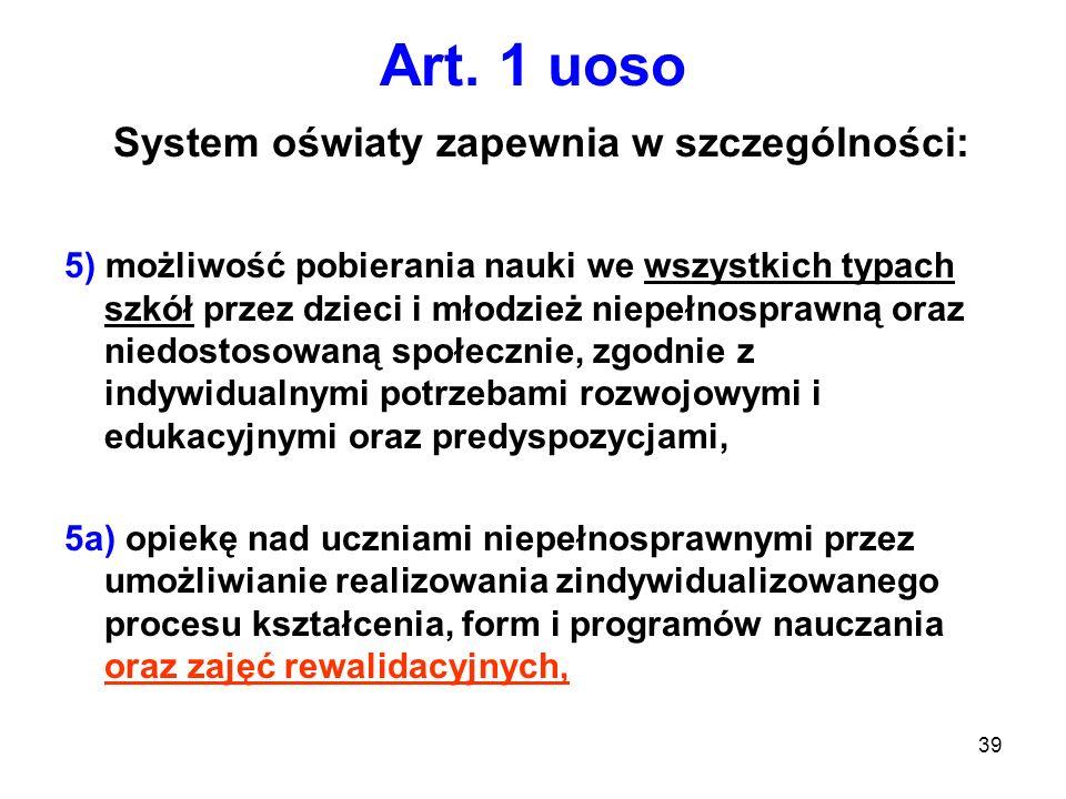 39 Art. 1 uoso System oświaty zapewnia w szczególności: 5) możliwość pobierania nauki we wszystkich typach szkół przez dzieci i młodzież niepełnospraw