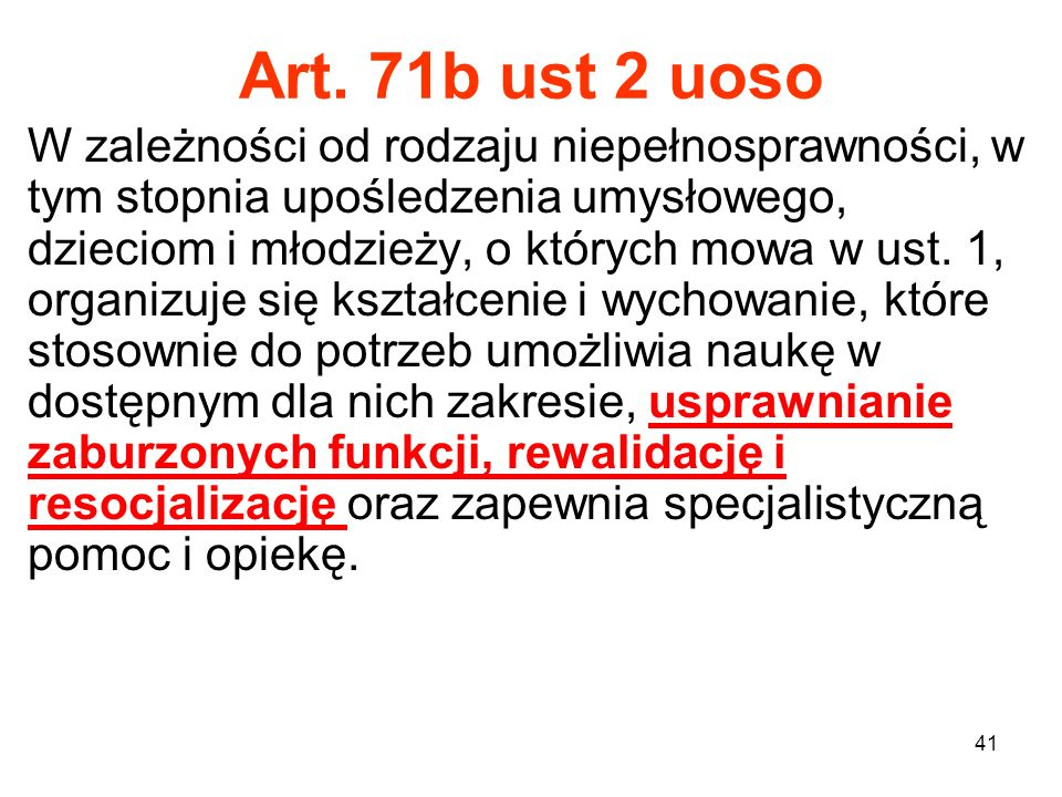 41 Art. 71b ust 2 uoso W zależności od rodzaju niepełnosprawności, w tym stopnia upośledzenia umysłowego, dzieciom i młodzieży, o których mowa w ust.