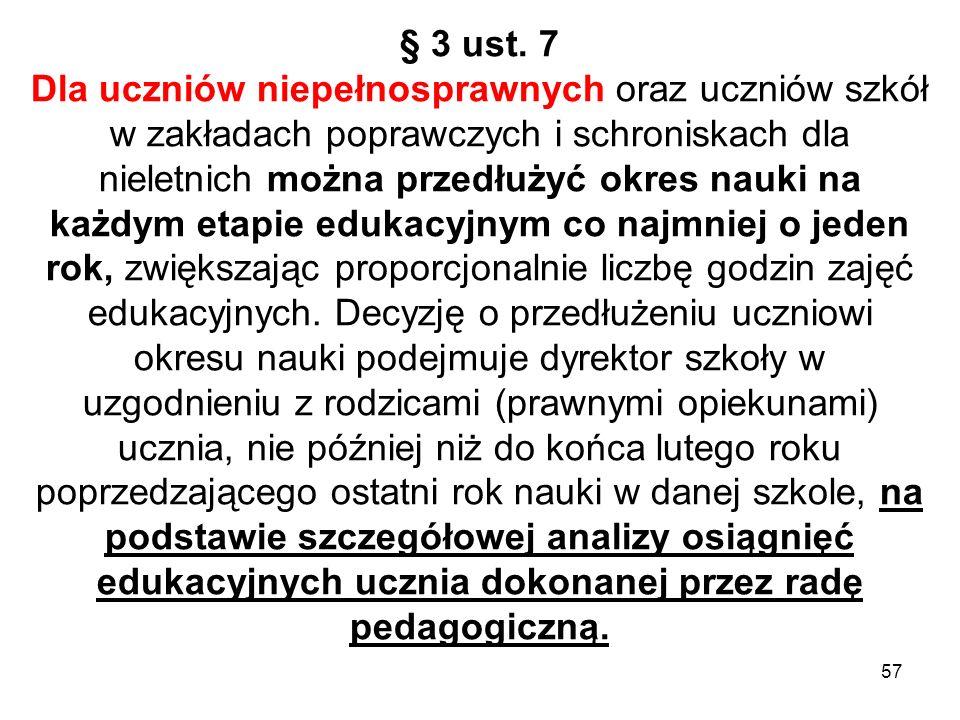 § 3 ust. 7 Dla uczniów niepełnosprawnych oraz uczniów szkół w zakładach poprawczych i schroniskach dla nieletnich można przedłużyć okres nauki na każd