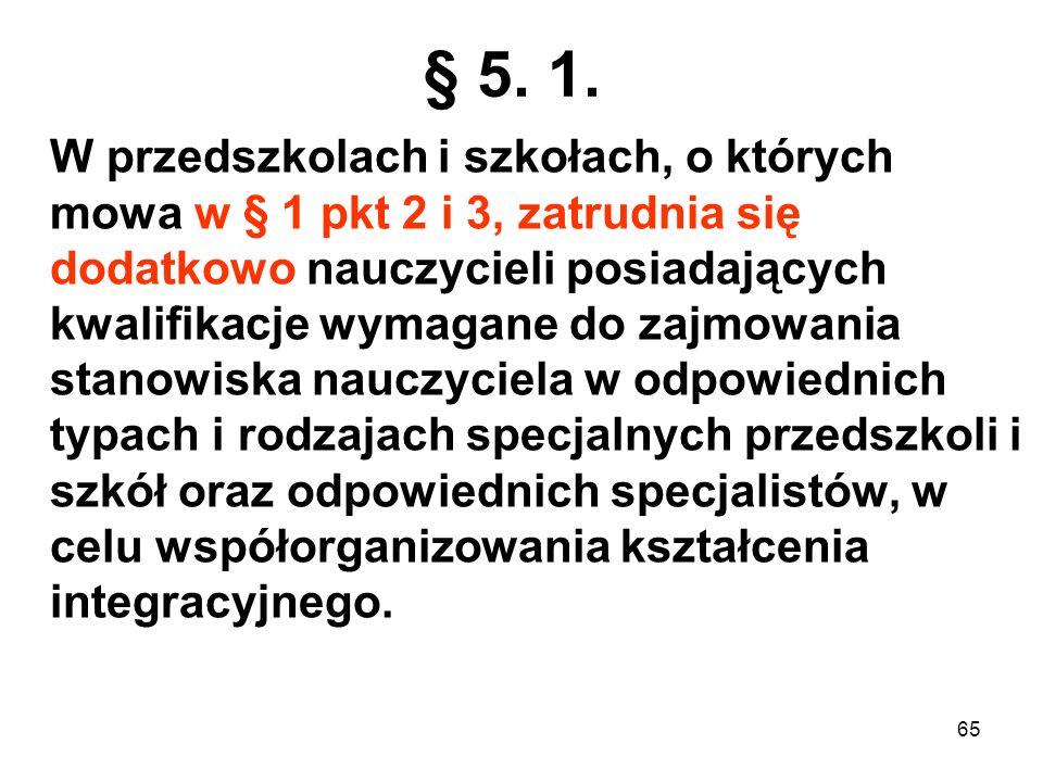 § 5. 1. W przedszkolach i szkołach, o których mowa w § 1 pkt 2 i 3, zatrudnia się dodatkowo nauczycieli posiadających kwalifikacje wymagane do zajmowa