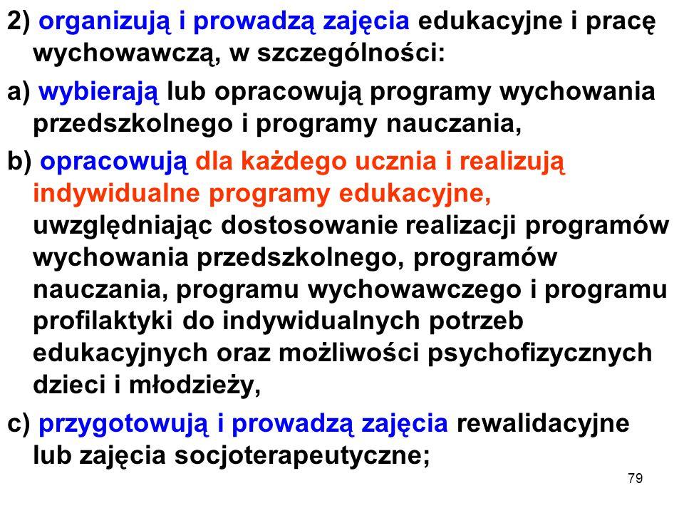 2) organizują i prowadzą zajęcia edukacyjne i pracę wychowawczą, w szczególności: a) wybierają lub opracowują programy wychowania przedszkolnego i pro
