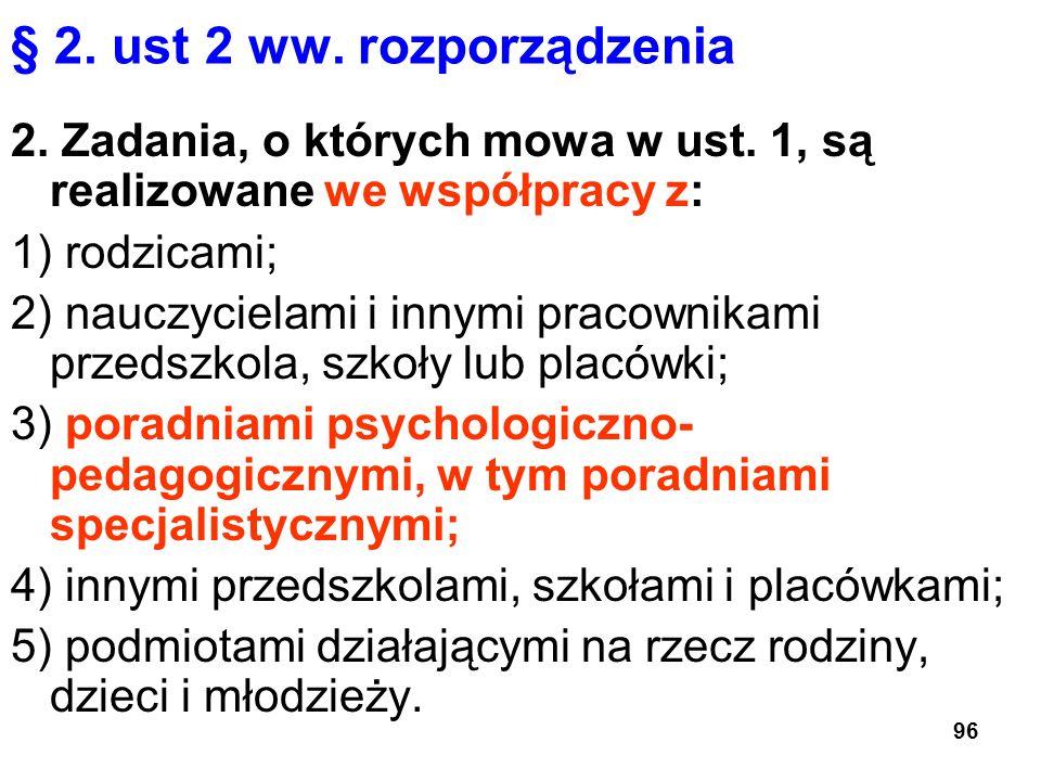 § 2. ust 2 ww. rozporządzenia 2. Zadania, o których mowa w ust. 1, są realizowane we współpracy z: 1) rodzicami; 2) nauczycielami i innymi pracownikam