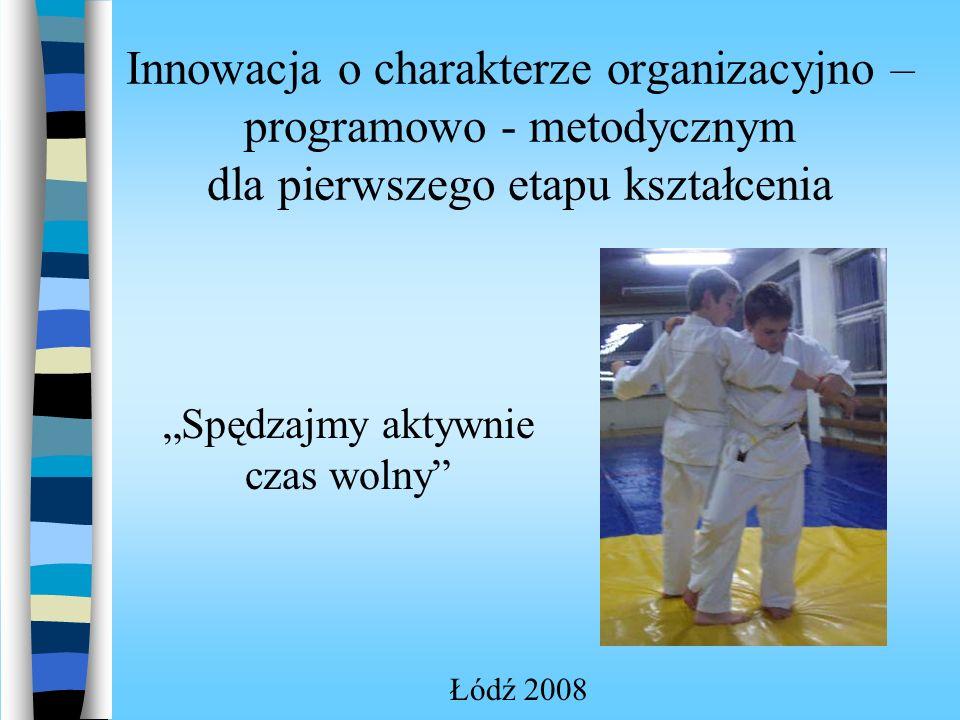 Innowacja o charakterze organizacyjno – programowo - metodycznym dla pierwszego etapu kształcenia Spędzajmy aktywnie czas wolny Łódź 2008