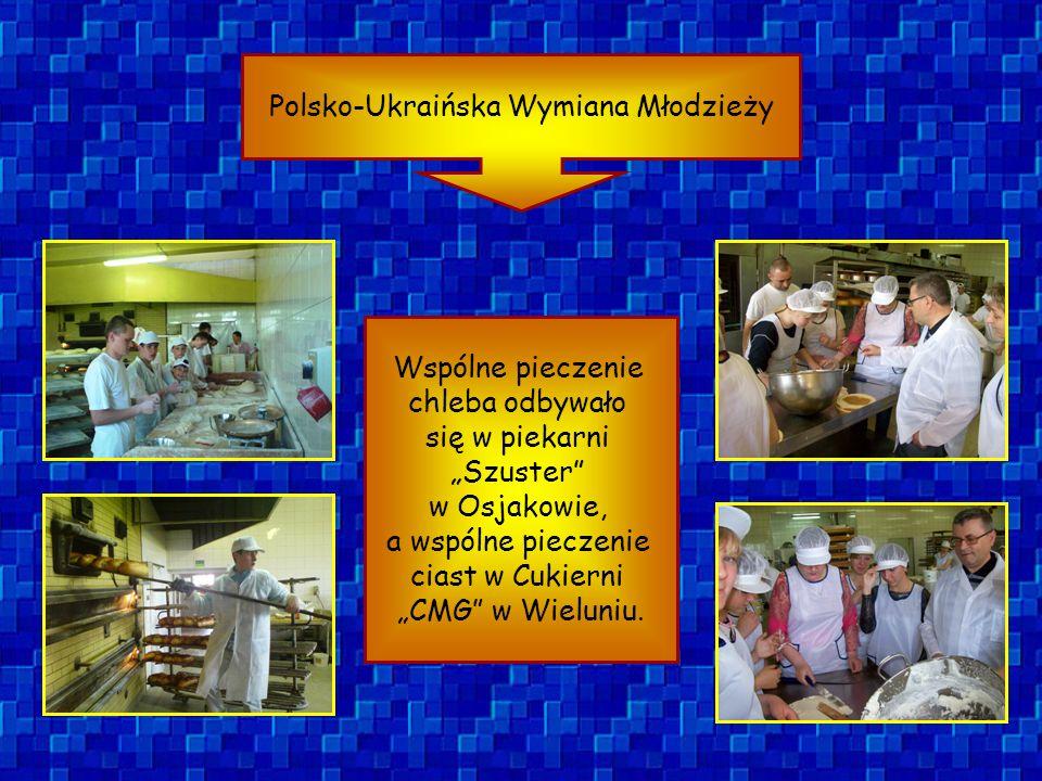 Polsko-Ukraińska Wymiana Młodzieży Wspólne pieczenie chleba odbywało się w piekarni Szuster w Osjakowie, a wspólne pieczenie ciast w Cukierni CMG w Wi