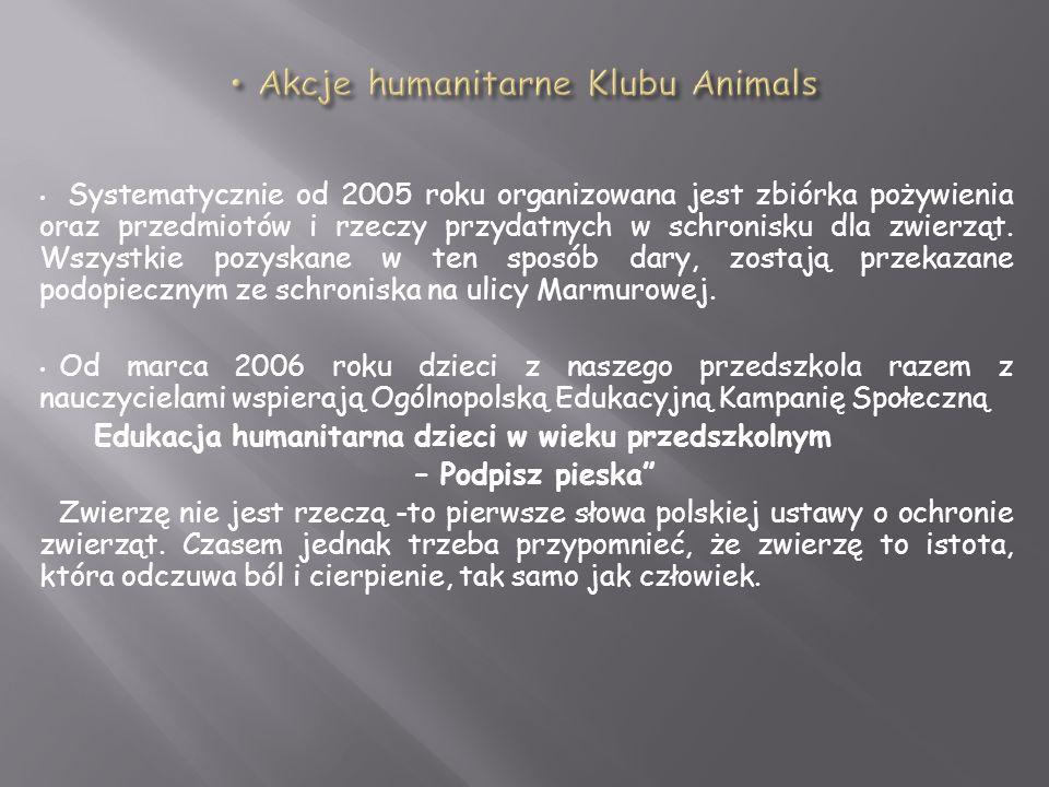 Systematycznie od 2005 roku organizowana jest zbiórka pożywienia oraz przedmiotów i rzeczy przydatnych w schronisku dla zwierząt. Wszystkie pozyskane