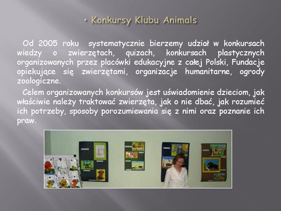 Od 2005 roku systematycznie bierzemy udział w konkursach wiedzy o zwierzętach, quizach, konkursach plastycznych organizowanych przez placówki edukacyj