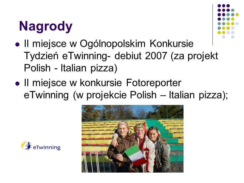 Nagrody II miejsce w Ogólnopolskim Konkursie Tydzień eTwinning- debiut 2007 (za projekt Polish - Italian pizza) II miejsce w konkursie Fotoreporter eTwinning (w projekcie Polish – Italian pizza);