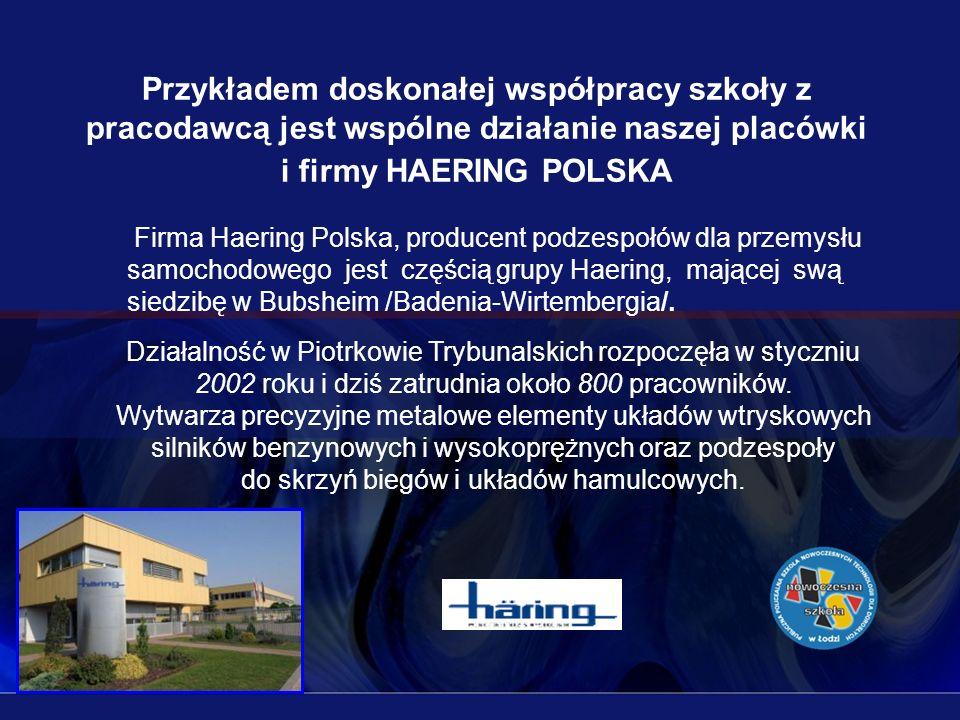 Przykładem doskonałej współpracy szkoły z pracodawcą jest wspólne działanie naszej placówki i firmy HAERING POLSKA Firma Haering Polska, producent pod
