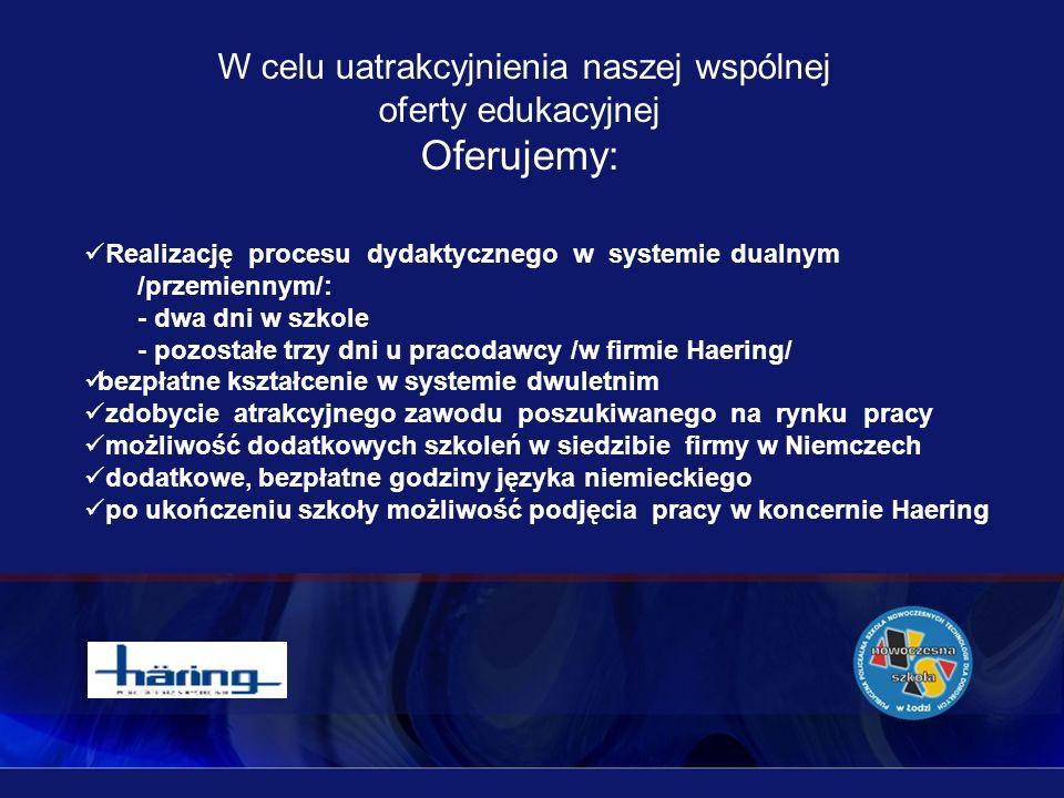 W celu uatrakcyjnienia naszej wspólnej oferty edukacyjnej Oferujemy: Realizację procesu dydaktycznego w systemie dualnym /przemiennym/: - dwa dni w sz