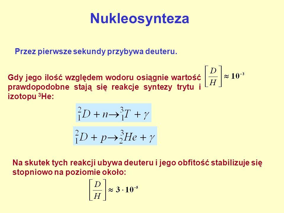 Nukleosynteza Przez pierwsze sekundy przybywa deuteru. Gdy jego ilość względem wodoru osiągnie wartość prawdopodobne stają się reakcje syntezy trytu i