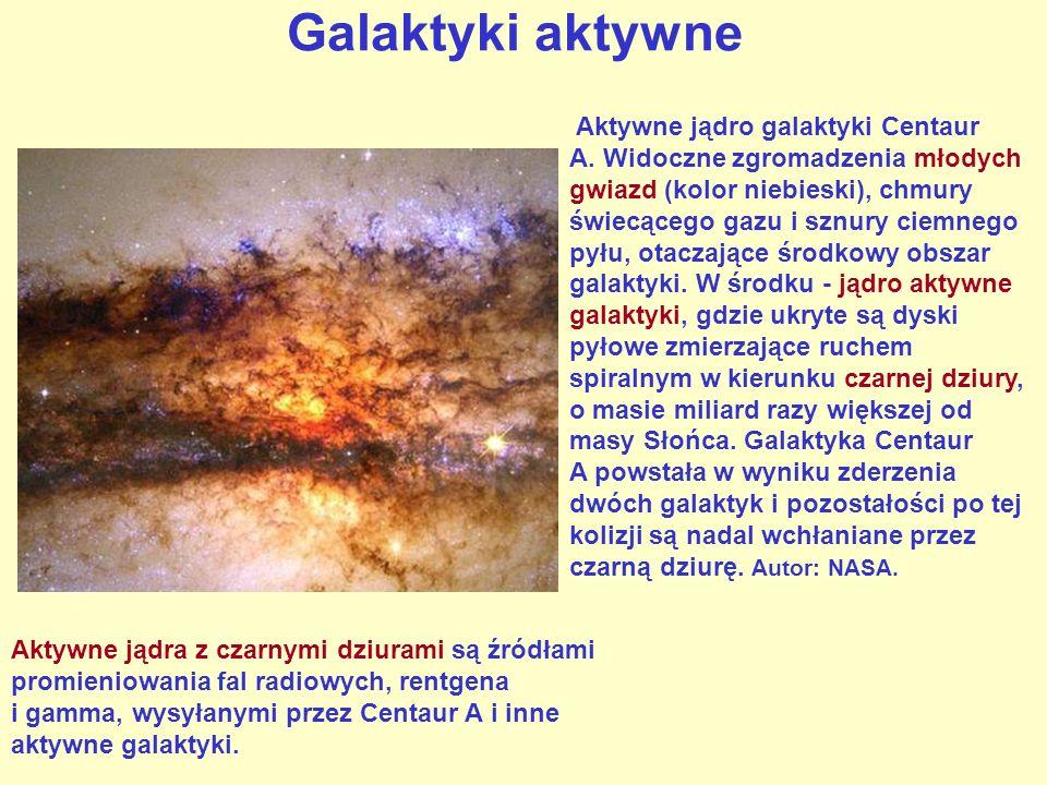 Galaktyki aktywne Aktywne jądro galaktyki Centaur A. Widoczne zgromadzenia młodych gwiazd (kolor niebieski), chmury świecącego gazu i sznury ciemnego