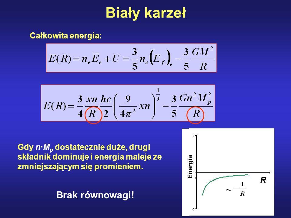 Biały karzeł Całkowita energia: Gdy n·M p dostatecznie duże, drugi składnik dominuje i energia maleje ze zmniejszającym się promieniem. R ~ Energia Br