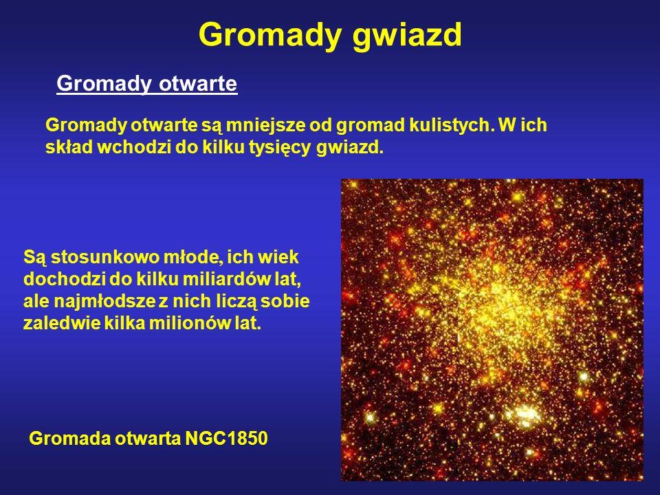 Gromady otwarte Gromady gwiazd Gromady otwarte są mniejsze od gromad kulistych. W ich skład wchodzi do kilku tysięcy gwiazd. Są stosunkowo młode, ich