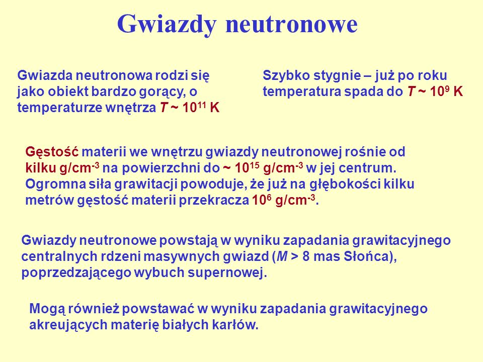 Gęstość materii we wnętrzu gwiazdy neutronowej rośnie od kilku g/cm -3 na powierzchni do ~ 10 15 g/cm -3 w jej centrum. Ogromna siła grawitacji powodu