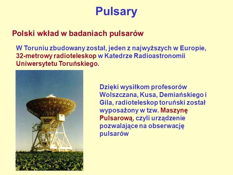 Pulsary Dzięki wysiłkom profesorów Wolszczana, Kusa, Demiańskiego i Gila, radioteleskop toruński został wyposażony w tzw. Maszynę Pulsarową, czyli urz
