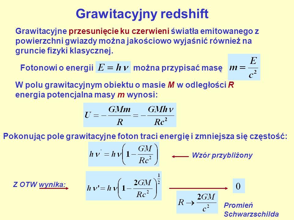 Grawitacyjny redshift Grawitacyjne przesunięcie ku czerwieni światła emitowanego z powierzchni gwiazdy można jakościowo wyjaśnić również na gruncie fizyki klasycznej.