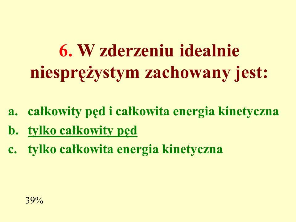 5. Siłą zachowawczą nie jest: a.siła harmoniczna b.siła grawitacji c.siła tarcia 71%
