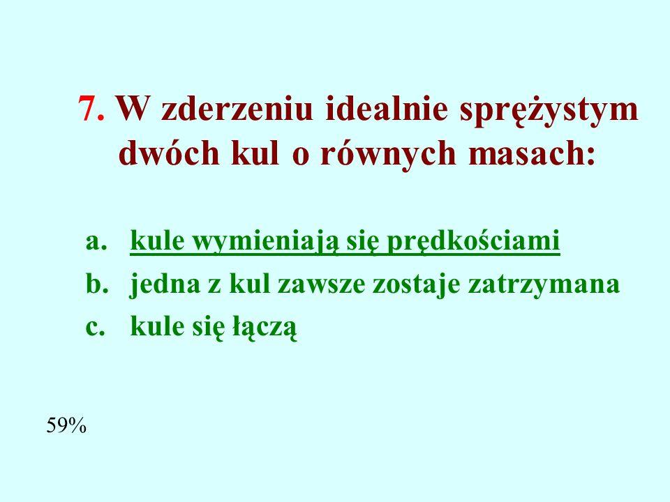 6. W zderzeniu idealnie niesprężystym zachowany jest: a.całkowity pęd i całkowita energia kinetyczna b.tylko całkowity pęd c.tylko całkowita energia k