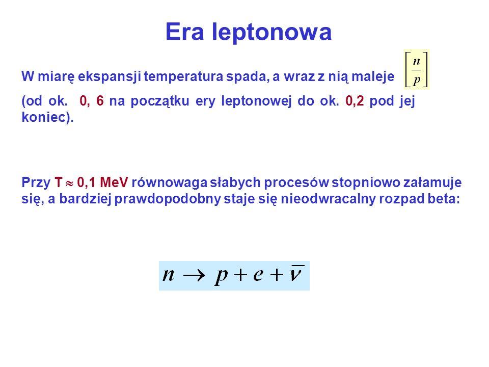 Era leptonowa W miarę ekspansji temperatura spada, a wraz z nią maleje (od ok. 0, 6 na początku ery leptonowej do ok. 0,2 pod jej koniec). Przy T 0,1