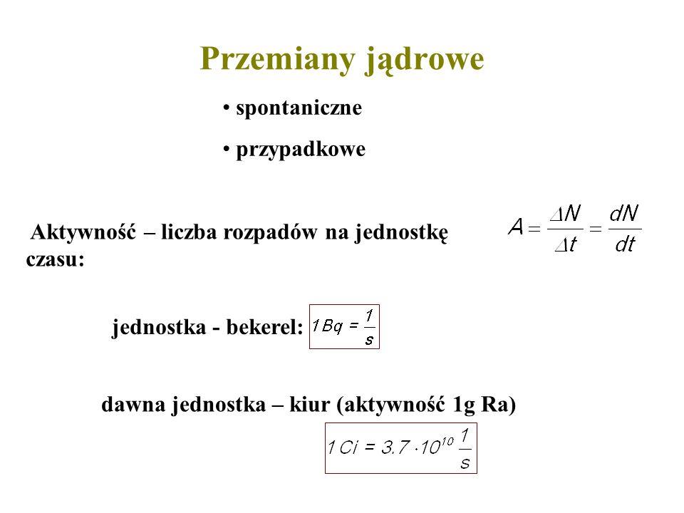 Prawo rozpadu Proces statystyczny – zmiana (ubytek) jąder proporcjonalny do całkowitej liczby jąder N oraz do czasu t.