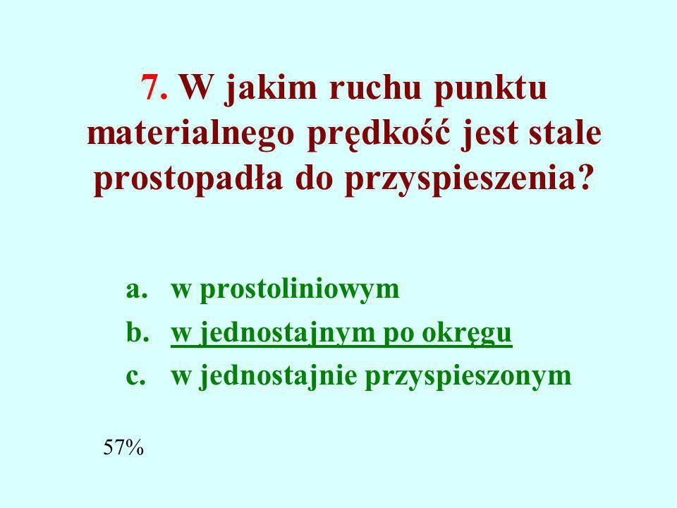 6. Która z wielkości jest wektorem? a.droga b.pęd c.masa 96%