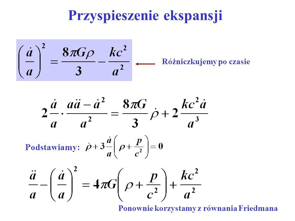 Przyspieszenie ekspansji Różniczkujemy po czasie Podstawiamy: Ponownie korzystamy z równania Friedmana