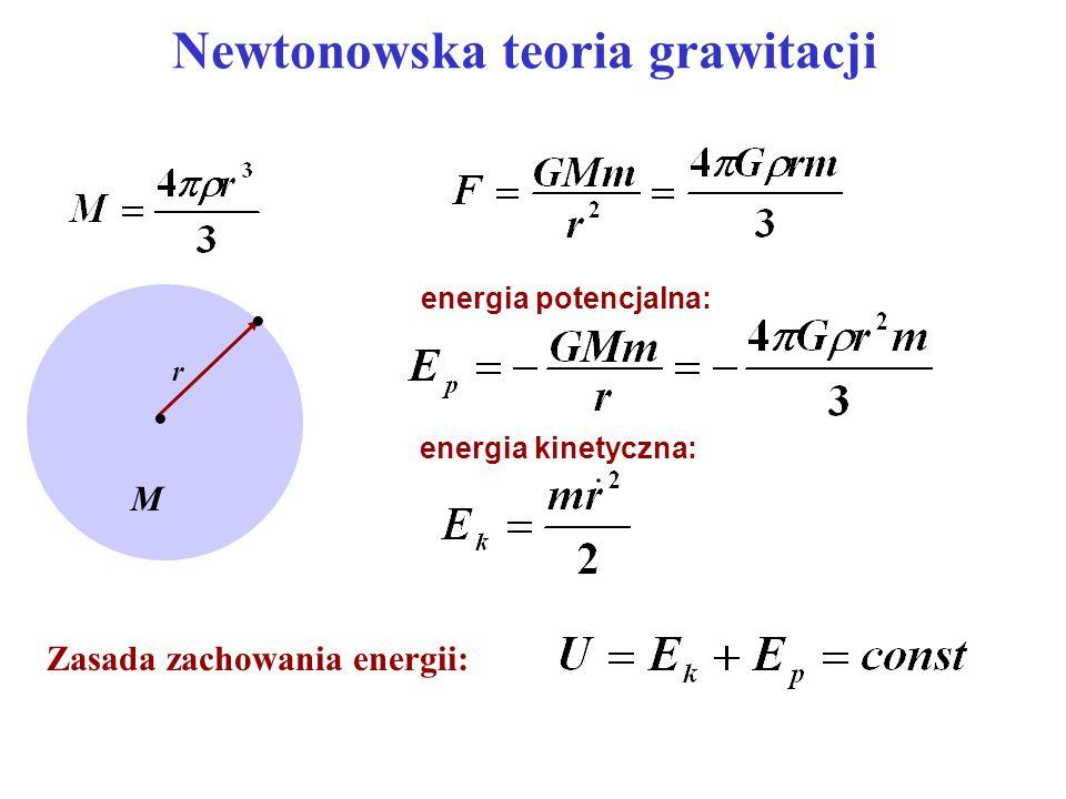 Newtonowska teoria grawitacji r M Zasada zachowania energii: energia potencjalna: energia kinetyczna: