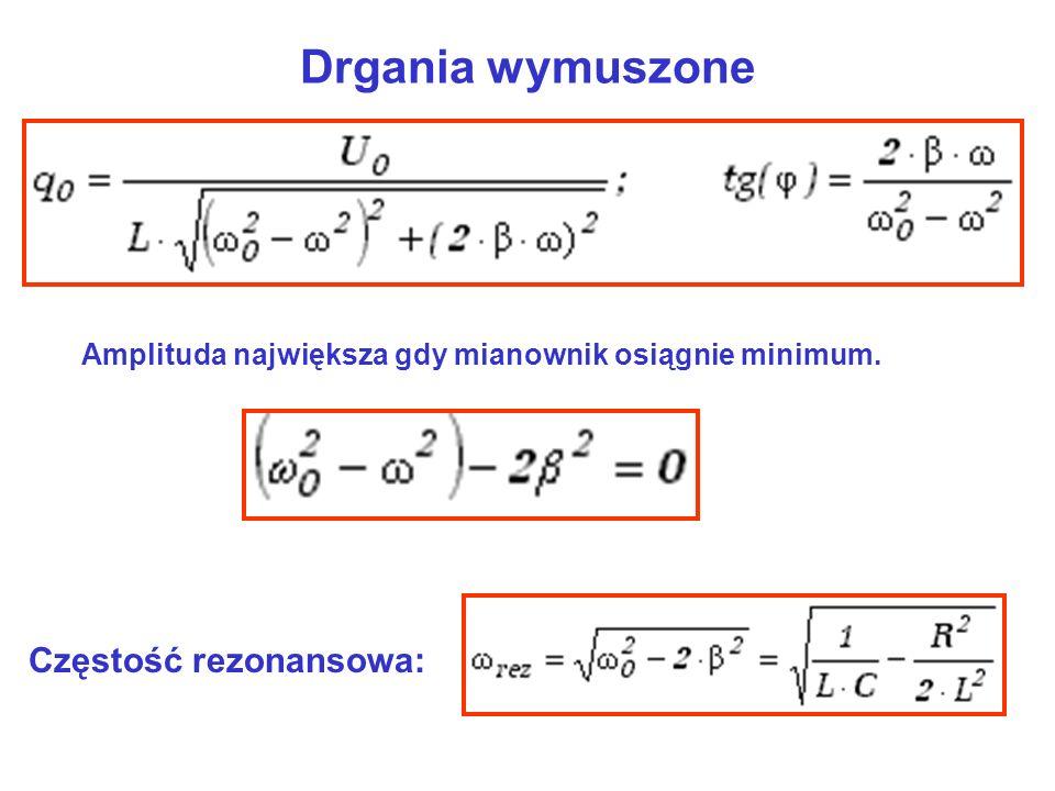 Amplituda największa gdy mianownik osiągnie minimum. Częstość rezonansowa: