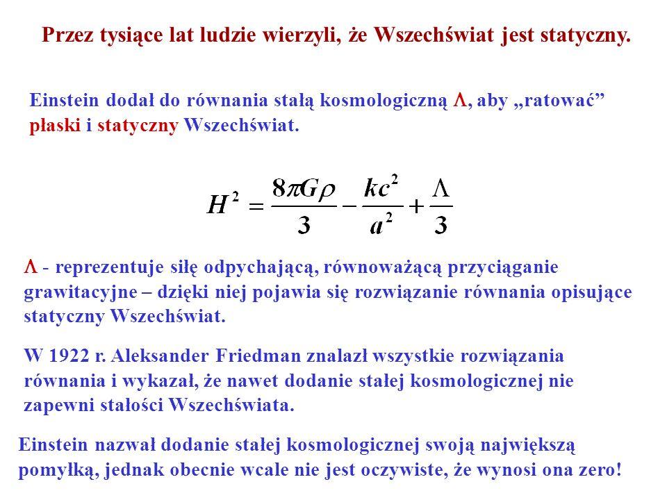 Einstein dodał do równania stałą kosmologiczną, aby ratować płaski i statyczny Wszechświat. - reprezentuje siłę odpychającą, równoważącą przyciąganie