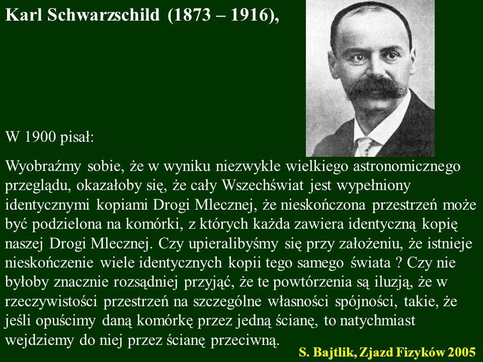 Karl Schwarzschild (1873 – 1916), W 1900 pisał: Wyobraźmy sobie, że w wyniku niezwykle wielkiego astronomicznego przeglądu, okazałoby się, że cały Wsz