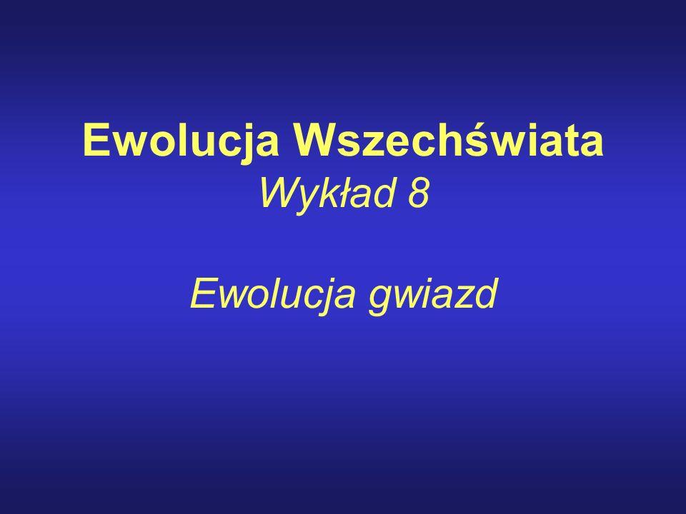 Ewolucja Wszechświata Wykład 8 Ewolucja gwiazd