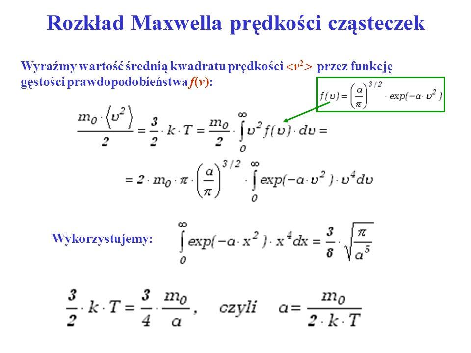 Wyraźmy wartość średnią kwadratu prędkości v 2 przez funkcję gęstości prawdopodobieństwa f(v): Rozkład Maxwella prędkości cząsteczek Wykorzystujemy: