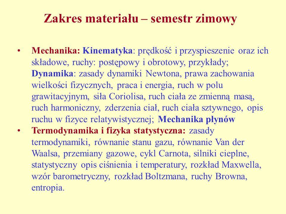Zakres materiału – semestr zimowy Mechanika: Kinematyka: prędkość i przyspieszenie oraz ich składowe, ruchy: postępowy i obrotowy, przykłady; Dynamika