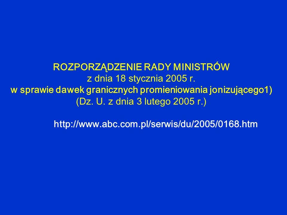 ROZPORZĄDZENIE RADY MINISTRÓW z dnia 18 stycznia 2005 r. w sprawie dawek granicznych promieniowania jonizującego1) (Dz. U. z dnia 3 lutego 2005 r.) ht