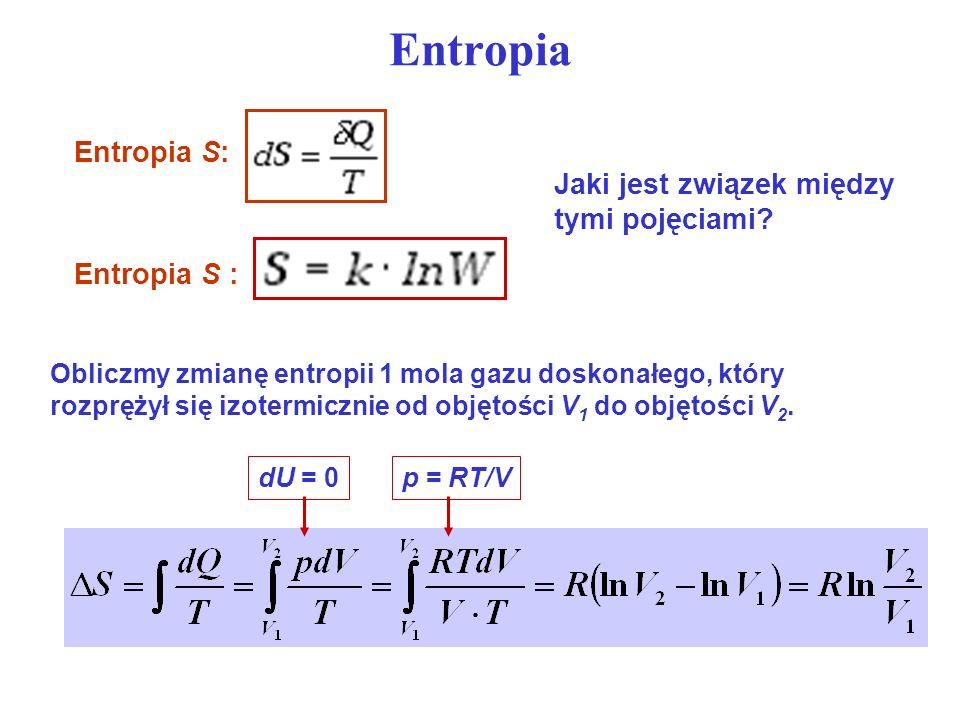 Entropia Entropia S : Jaki jest związek między tymi pojęciami? Obliczmy zmianę entropii 1 mola gazu doskonałego, który rozprężył się izotermicznie od