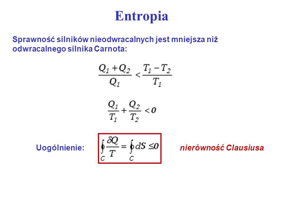 Entropia Sprawność silników nieodwracalnych jest mniejsza niż odwracalnego silnika Carnota: Uogólnienie: nierówność Clausiusa