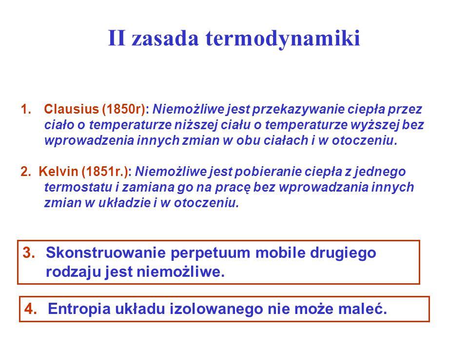 II zasada termodynamiki 1.Clausius (1850r): Niemożliwe jest przekazywanie ciepła przez ciało o temperaturze niższej ciału o temperaturze wyższej bez w