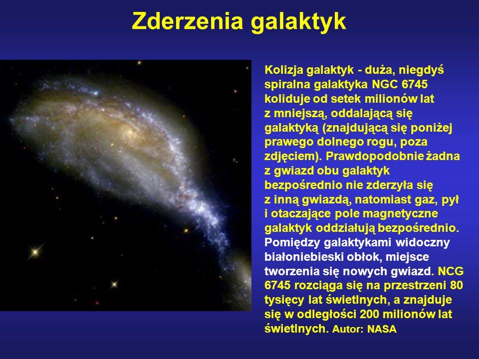 Zderzenia galaktyk Kolizja galaktyk - duża, niegdyś spiralna galaktyka NGC 6745 koliduje od setek milionów lat z mniejszą, oddalającą się galaktyką (z