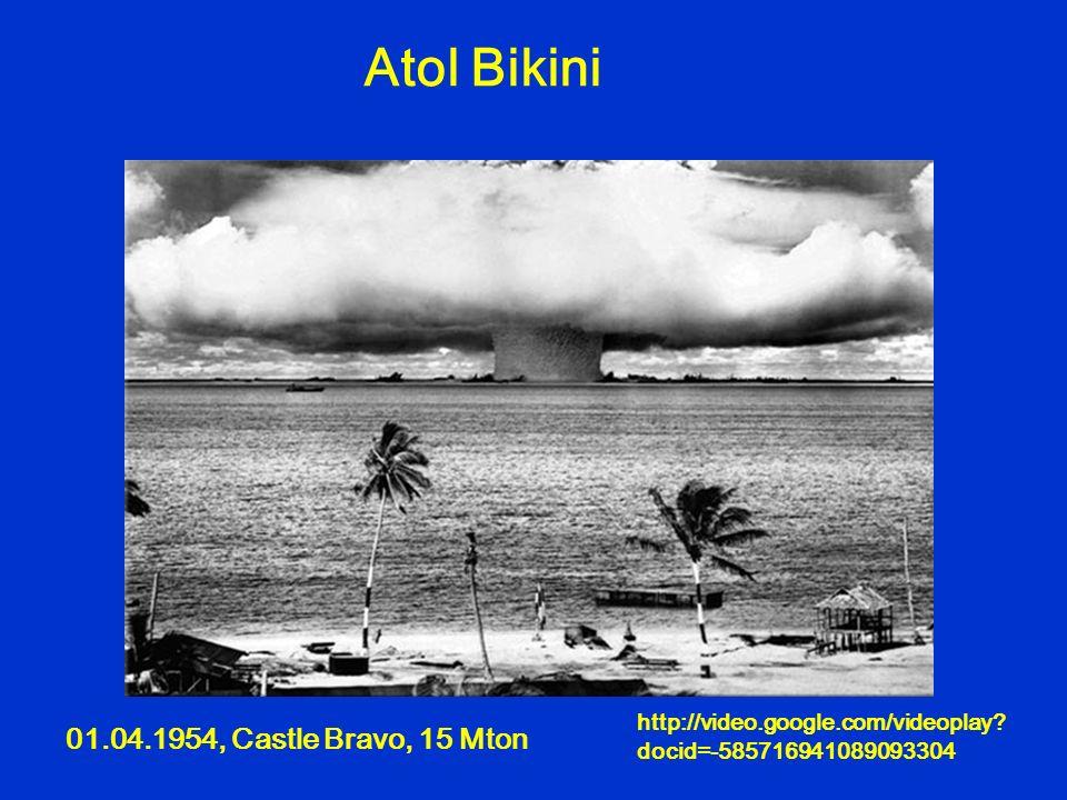 http://video.google.com/videoplay? docid=-585716941089093304 Atol Bikini 01.04.1954, Castle Bravo, 15 Mton