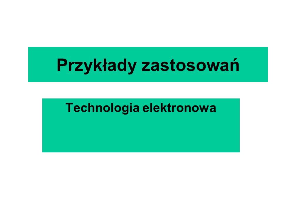 Przykłady zastosowań Technologia elektronowa