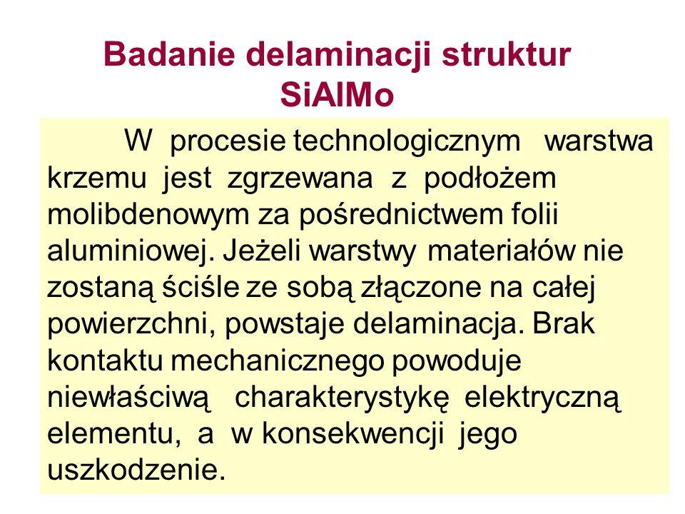 Badanie delaminacji struktur SiAlMo W procesie technologicznym warstwa krzemu jest zgrzewana z podłożem molibdenowym za pośrednictwem folii aluminiowe