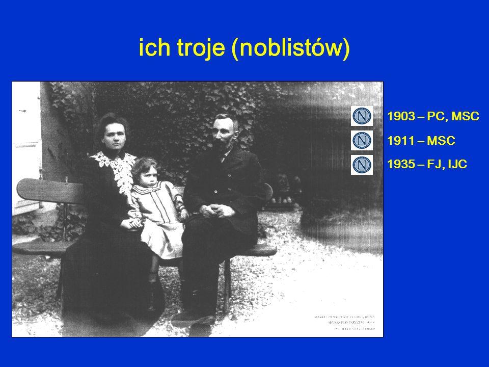 ich troje (noblistów) 1903 – PC, MSC 1911 – MSC 1935 – FJ, IJC