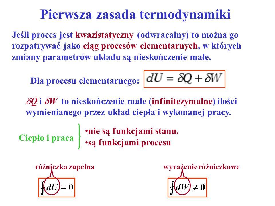 Pierwsza zasada termodynamiki Jeśli proces jest kwazistatyczny (odwracalny) to można go rozpatrywać jako ciąg procesów elementarnych, w których zmiany