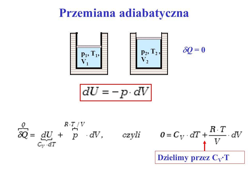 Przemiana adiabatyczna Q = 0 p 1, T 1, V 1 p 2, T 2, V 2 Dzielimy przez C V ·T