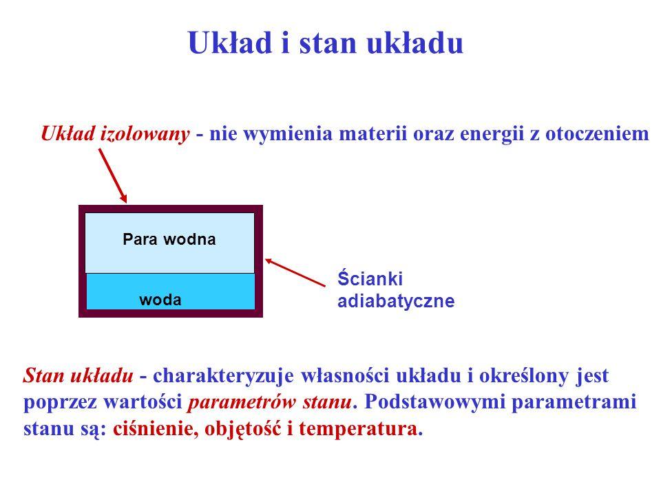 Układ i stan układu Układ izolowany - nie wymienia materii oraz energii z otoczeniem Stan układu - charakteryzuje własności układu i określony jest po