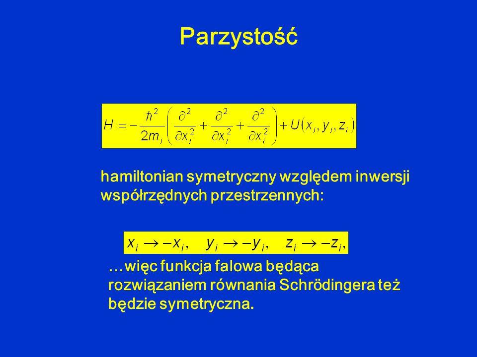 hamiltonian symetryczny względem inwersji współrzędnych przestrzennych: …więc funkcja falowa będąca rozwiązaniem równania Schrödingera też będzie syme