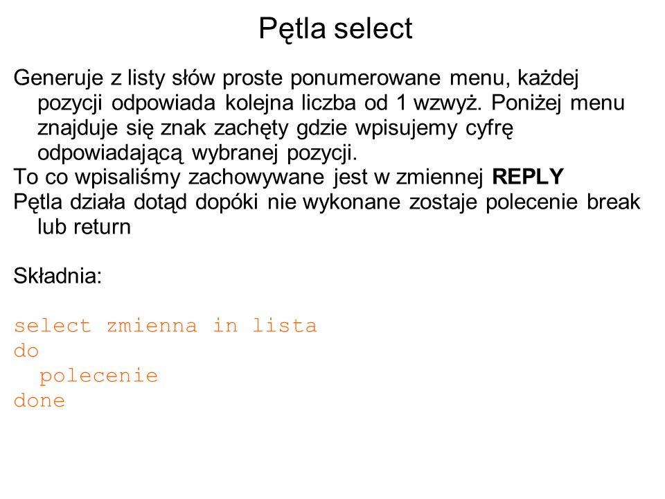 Pętla select Generuje z listy słów proste ponumerowane menu, każdej pozycji odpowiada kolejna liczba od 1 wzwyż. Poniżej menu znajduje się znak zachęt