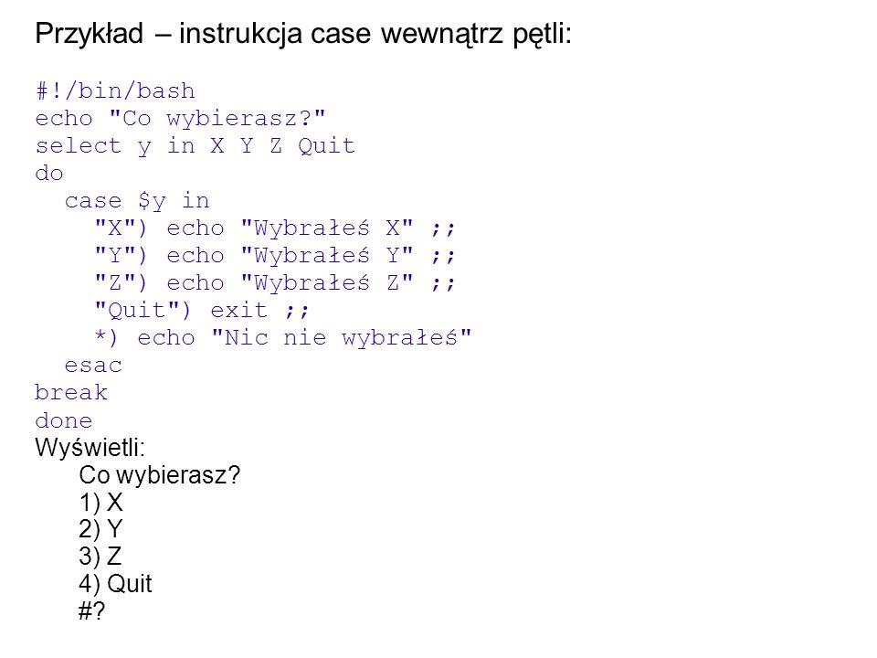 Przykład – instrukcja case wewnątrz pętli: #!/bin/bash echo